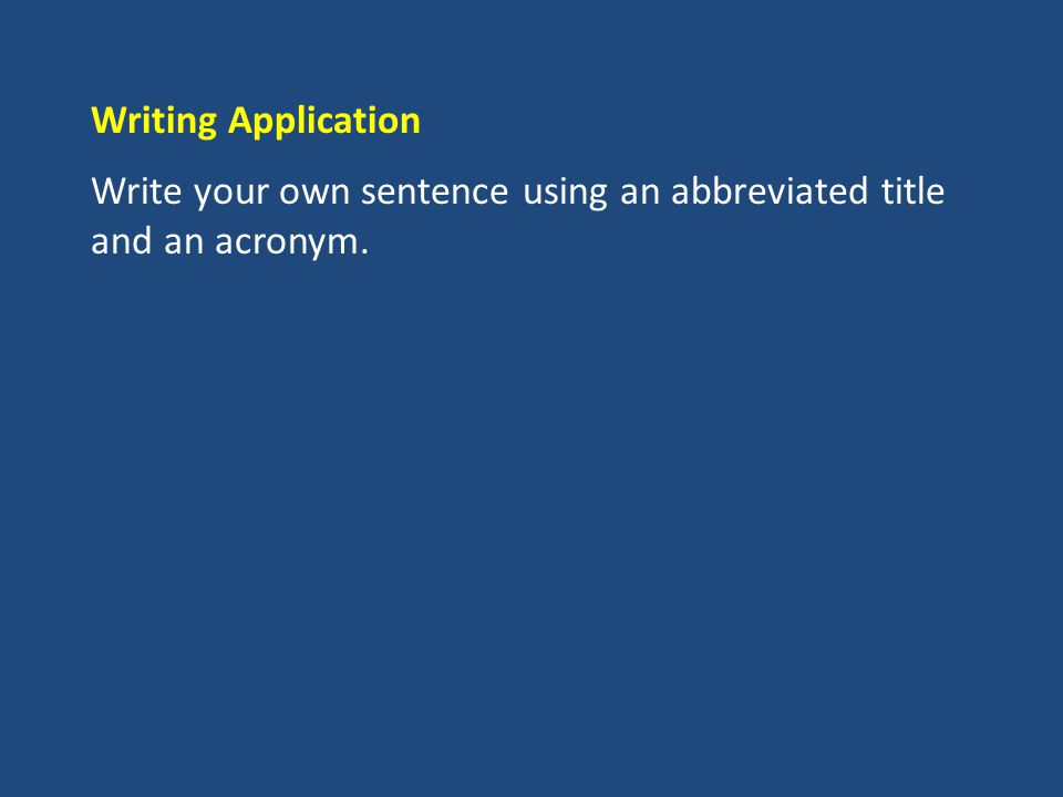 Writing Application Write your own sentence using an abbreviated title and an acronym.
