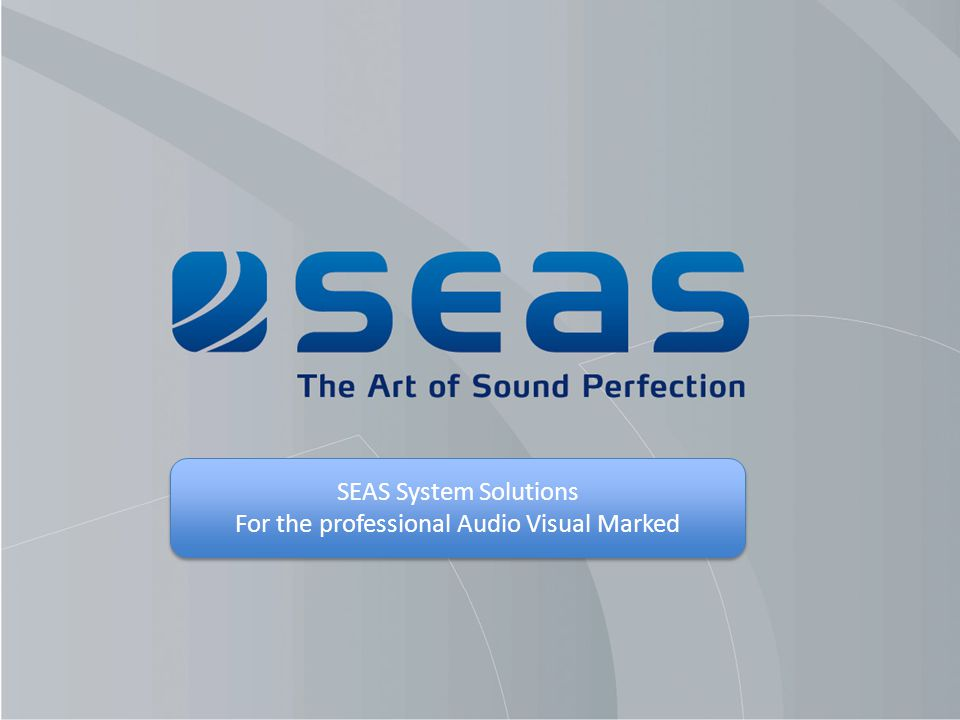 SEAS System Solutions For the professional Audio Visual Marked SEAS System Solutions For the professional Audio Visual Marked