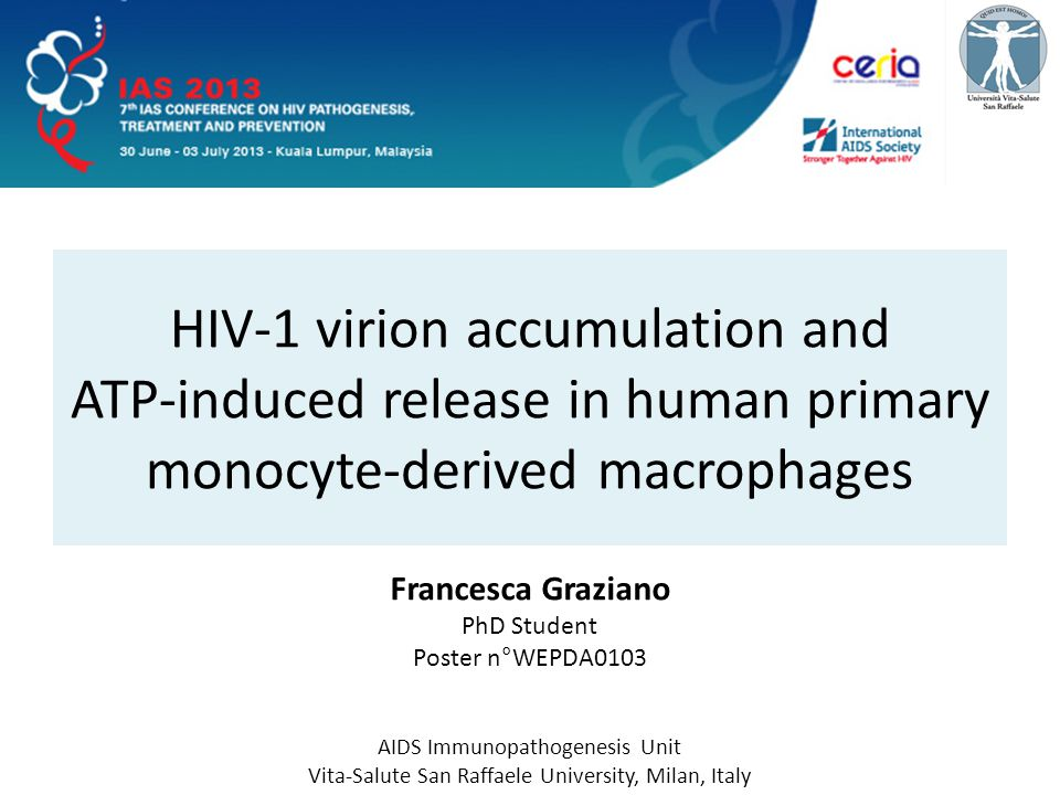 HIV-1 virion accumulation and ATP-induced release in human primary monocyte-derived macrophages AIDS Immunopathogenesis Unit Vita-Salute San Raffaele University, Milan, Italy Francesca Graziano PhD Student Poster n°WEPDA0103