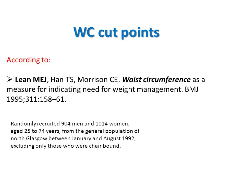 WC cut points According to:  - Lean MEJ, Han TS, Morrison CE.