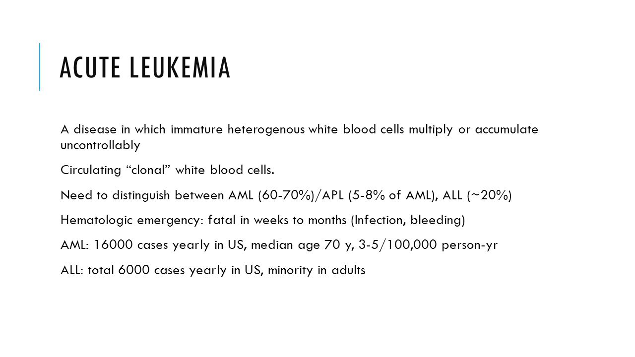 ACUTE LEUKEMIA A disease in which immature heterogenous white blood cells multiply or accumulate uncontrollably Circulating clonal white blood cells.