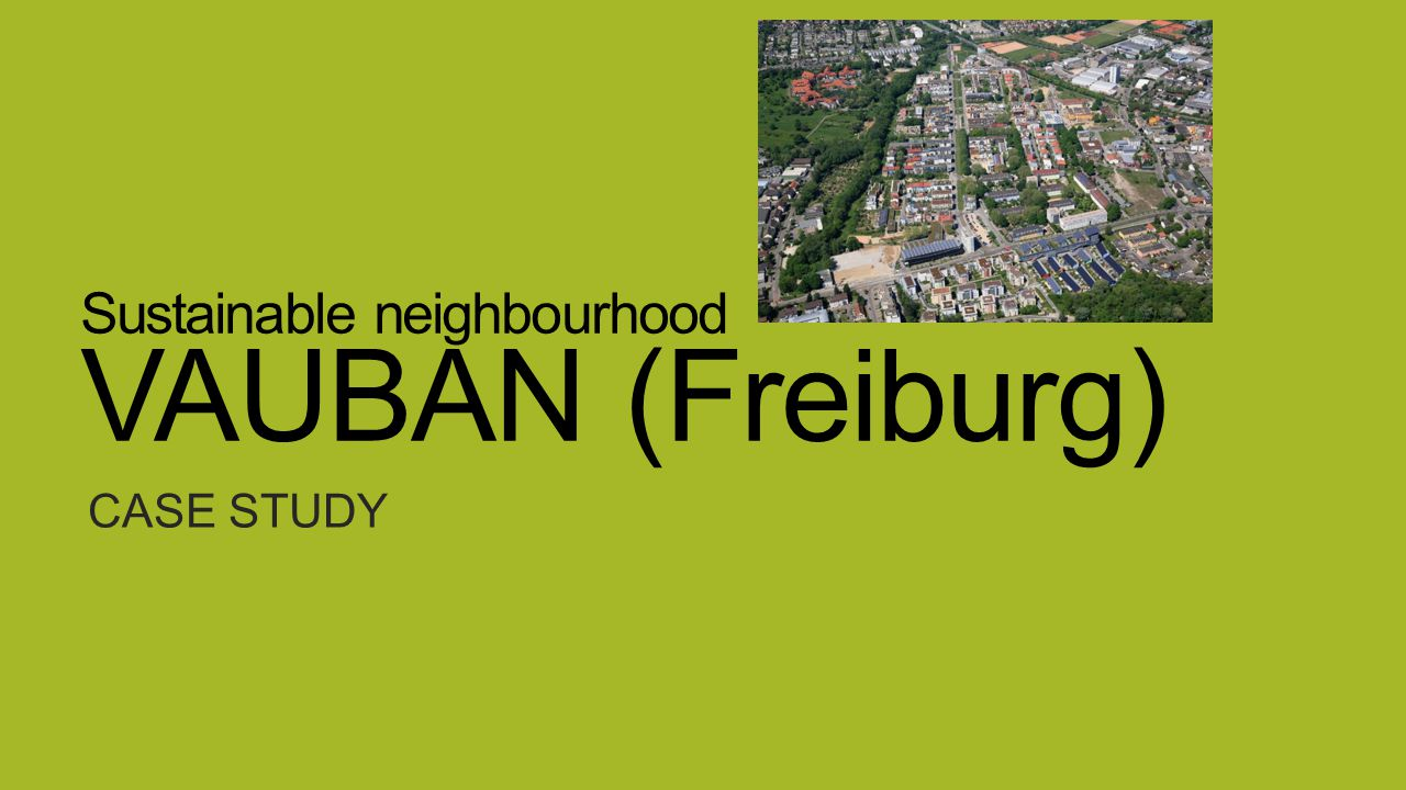 Sustainable neighbourhood VAUBAN (Freiburg) CASE STUDY