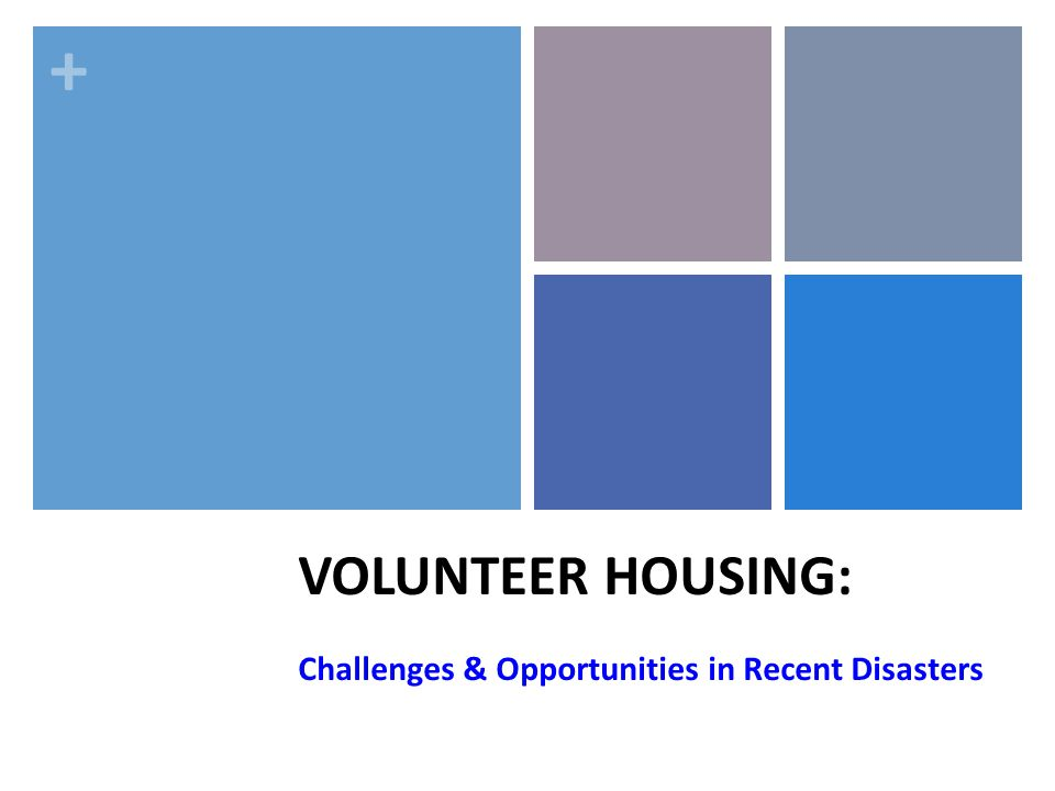 + VOLUNTEER HOUSING: Challenges & Opportunities in Recent Disasters