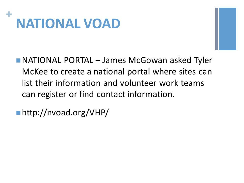 + NATIONAL VOAD NATIONAL PORTAL – James McGowan asked Tyler McKee to create a national portal where sites can list their information and volunteer work teams can register or find contact information.