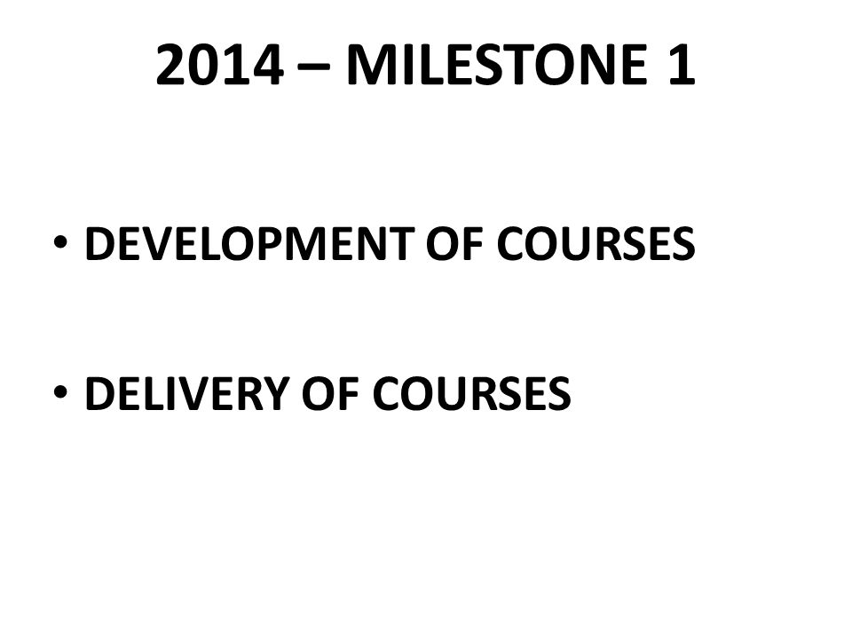 2014 – MILESTONE 1 DEVELOPMENT OF COURSES DELIVERY OF COURSES
