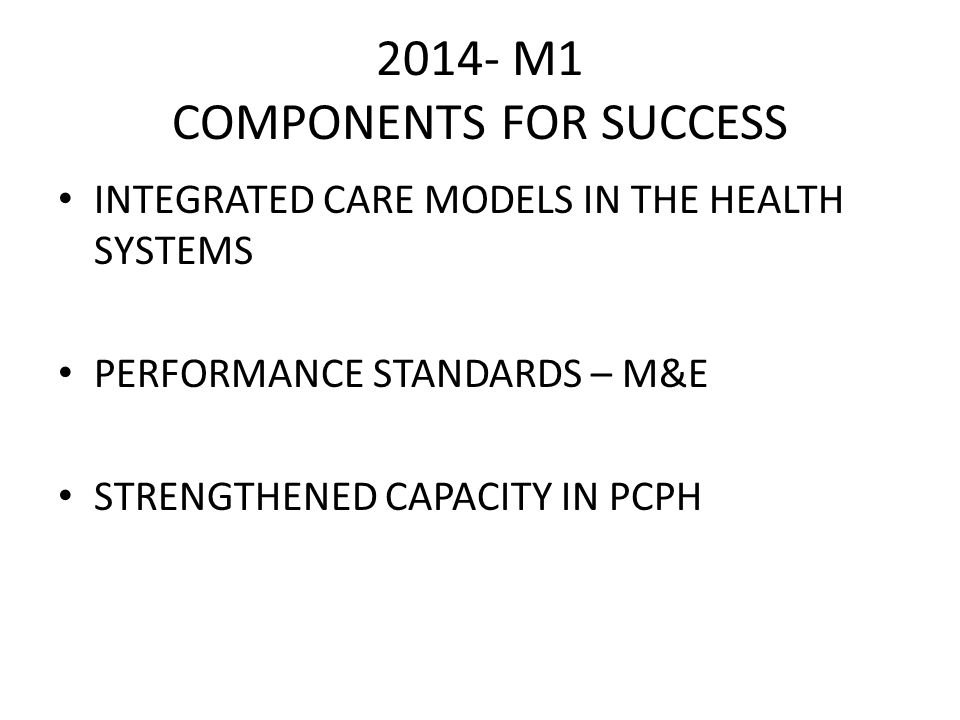 2014- M1 COMPONENTS FOR SUCCESS INTEGRATED CARE MODELS IN THE HEALTH SYSTEMS PERFORMANCE STANDARDS – M&E STRENGTHENED CAPACITY IN PCPH