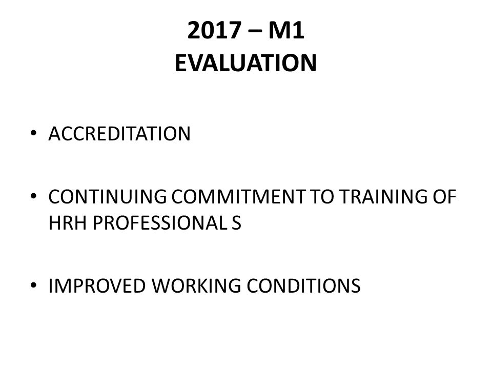 2017 – M1 EVALUATION ACCREDITATION CONTINUING COMMITMENT TO TRAINING OF HRH PROFESSIONAL S IMPROVED WORKING CONDITIONS
