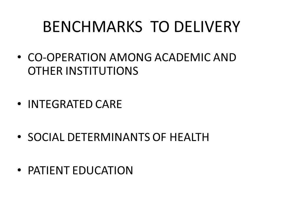 BENCHMARKS TO DELIVERY CO-OPERATION AMONG ACADEMIC AND OTHER INSTITUTIONS INTEGRATED CARE SOCIAL DETERMINANTS OF HEALTH PATIENT EDUCATION