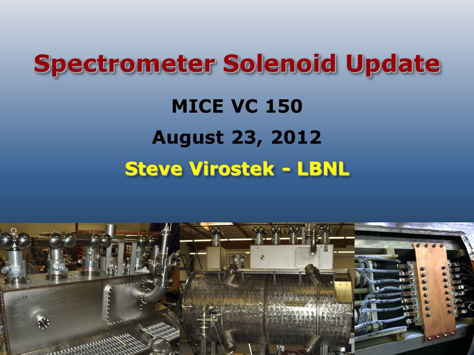 Spectrometer Solenoid Update Steve Virostek - LBNL MICE VC 150 August 23, 2012