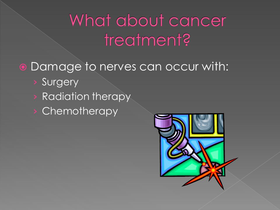  Damage to nerves can occur with: › Surgery › Radiation therapy › Chemotherapy
