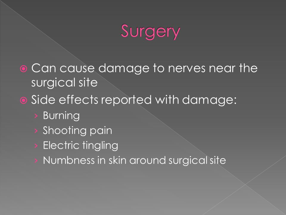  Can cause damage to nerves near the surgical site  Side effects reported with damage: › Burning › Shooting pain › Electric tingling › Numbness in skin around surgical site