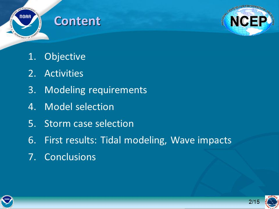 1.Objective 2.Activities 3.Modeling requirements 4.Model selection 5.Storm case selection 6.First results: Tidal modeling, Wave impacts 7.Conclusions Content 2/15