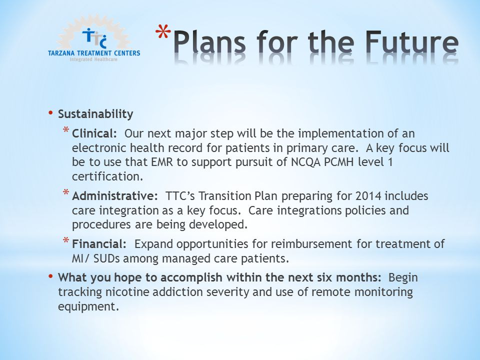 Sustainability * Clinical: Our next major step will be the implementation of an electronic health record for patients in primary care.