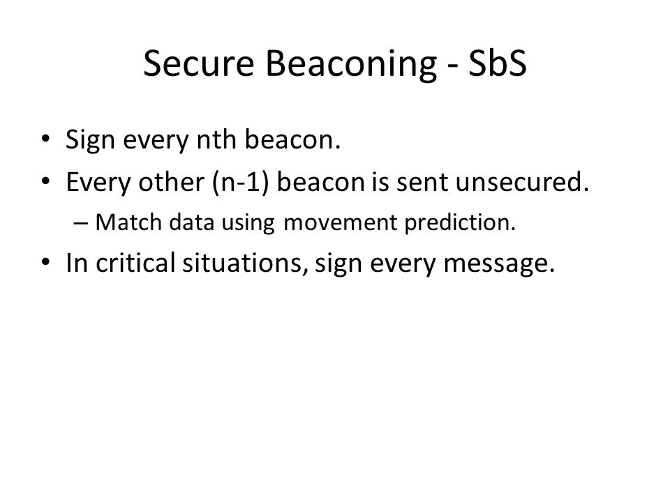 Secure Beaconing - SbS Sign every nth beacon. Every other (n-1) beacon is sent unsecured.