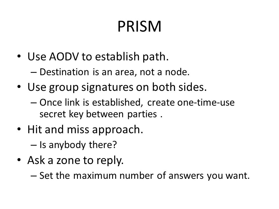 PRISM Use AODV to establish path. – Destination is an area, not a node.