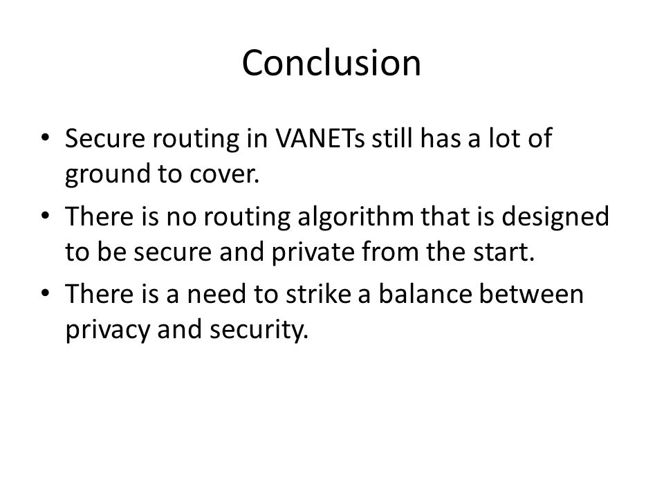 Conclusion Secure routing in VANETs still has a lot of ground to cover.