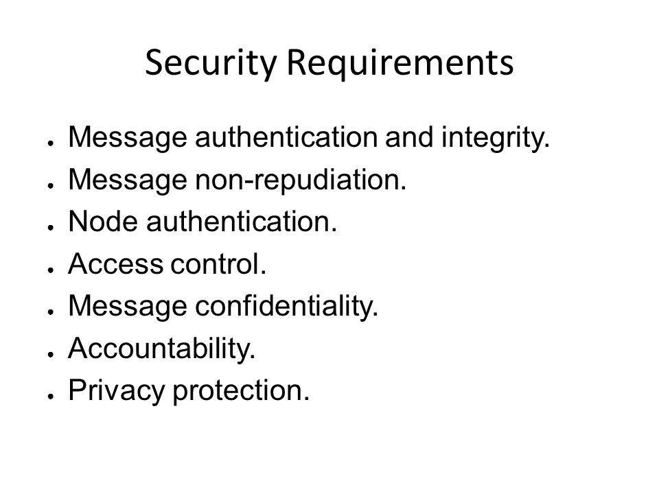Security Requirements ● Message authentication and integrity.