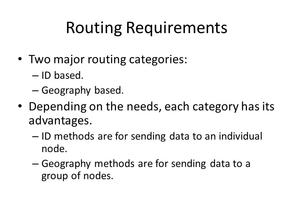 Routing Requirements Two major routing categories: – ID based.