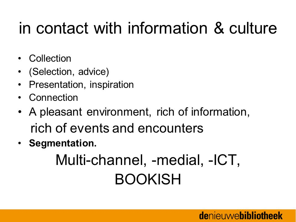 in contact with information & culture Collection (Selection, advice) Presentation, inspiration Connection A pleasant environment, rich of information, rich of events and encounters Segmentation.