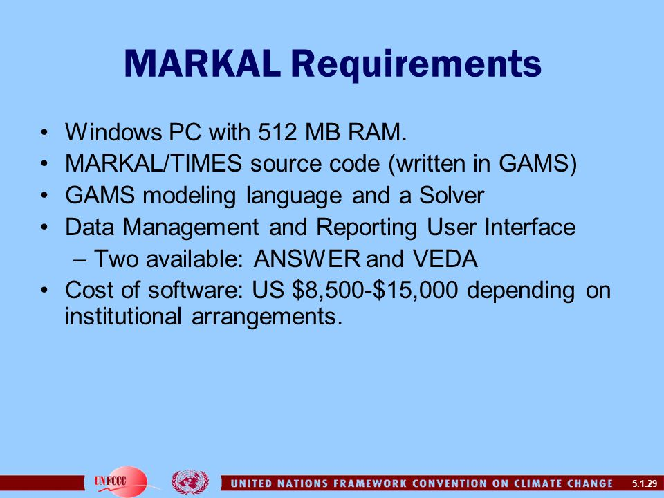 5.1.29 MARKAL Requirements Windows PC with 512 MB RAM.
