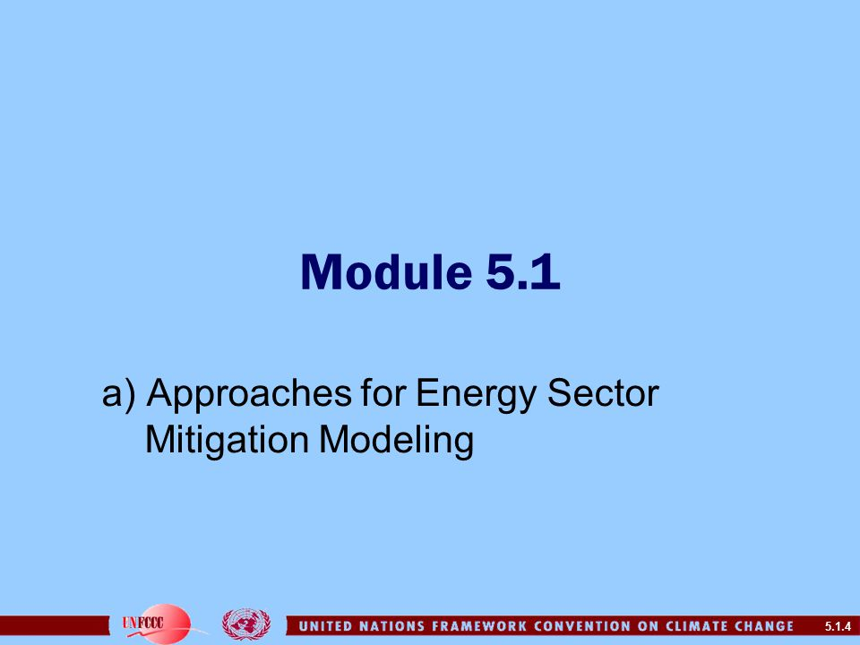 5.1.4 Module 5.1 a) Approaches for Energy Sector Mitigation Modeling
