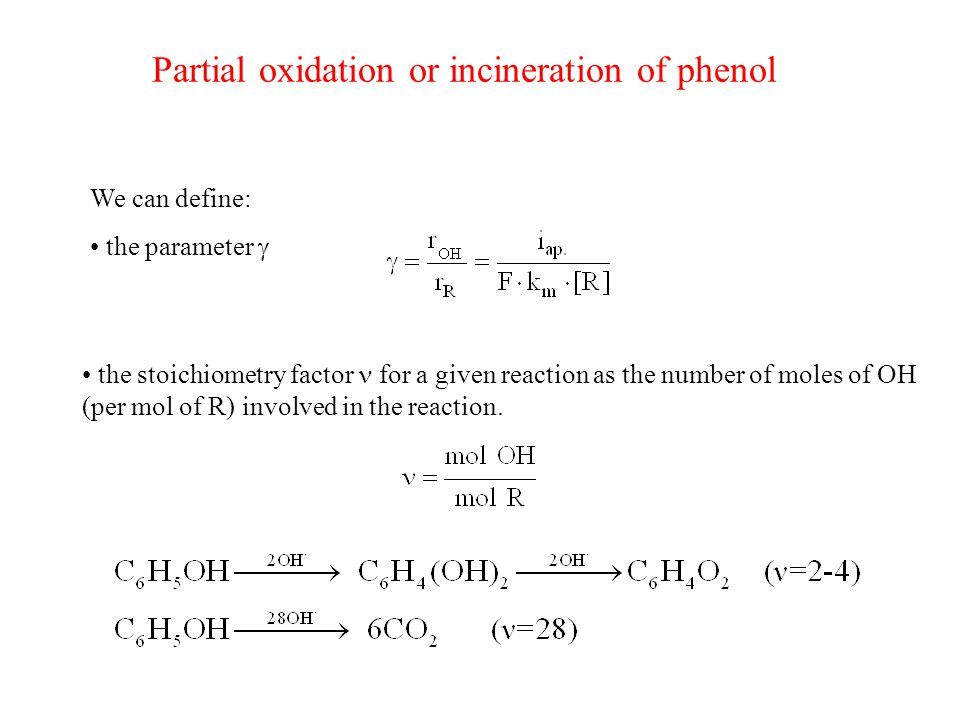 Partial oxidation or incineration of phenol We can define: the parameter  the stoichiometry factor for a given reaction as the number of moles of OH (per mol of R) involved in the reaction.
