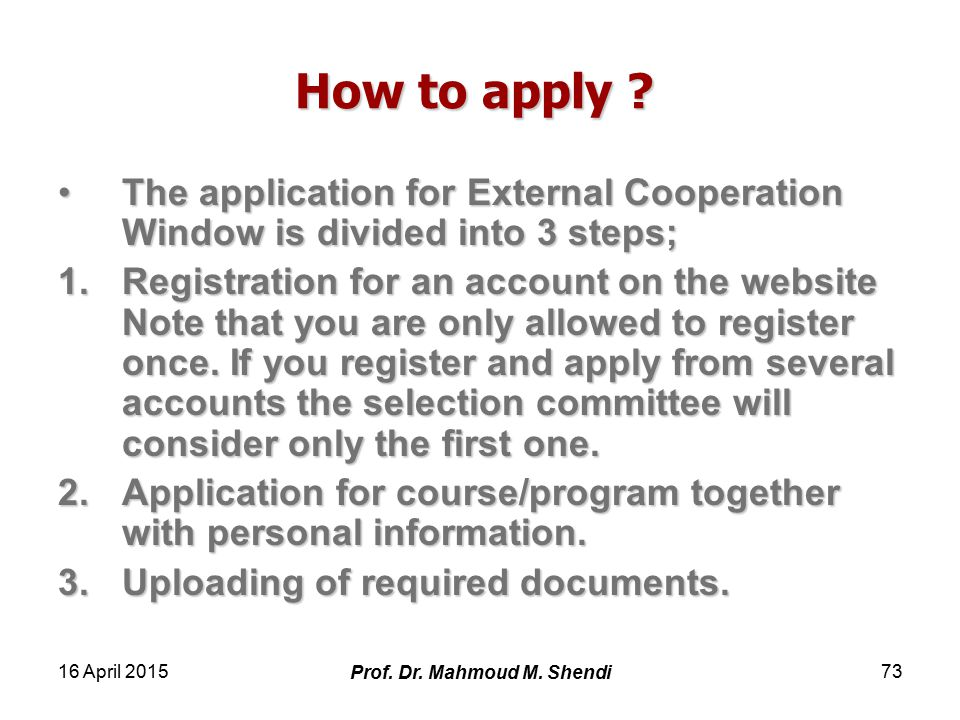 16 April 2015 Prof. Dr. Mahmoud M. Shendi 73 How to apply .
