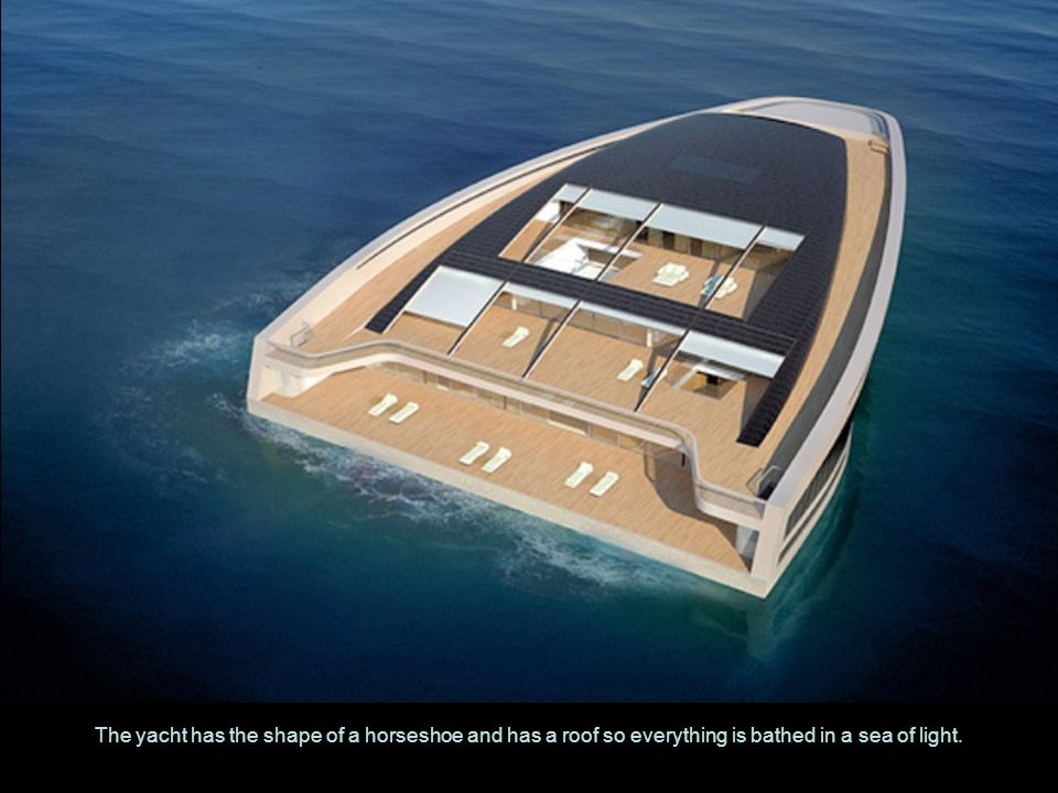The yacht has the shape of a horseshoe and has a roof so everything is bathed in a sea of light.