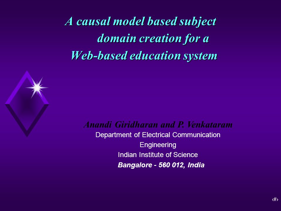 1 A causal model based subject domain creation for a Web-based education system Anandi Giridharan and P.
