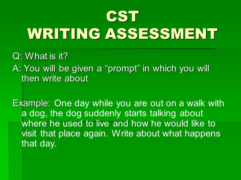 CST WRITING ASSESSMENT Q: What is it.