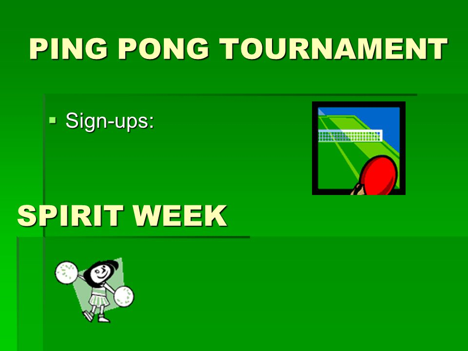 PING PONG TOURNAMENT  Sign-ups: SPIRIT WEEK