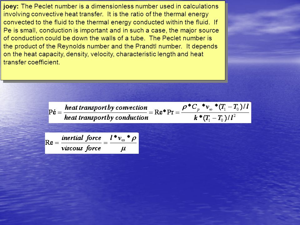 joey: The Peclet number is a dimensionless number used in calculations involving convective heat transfer.