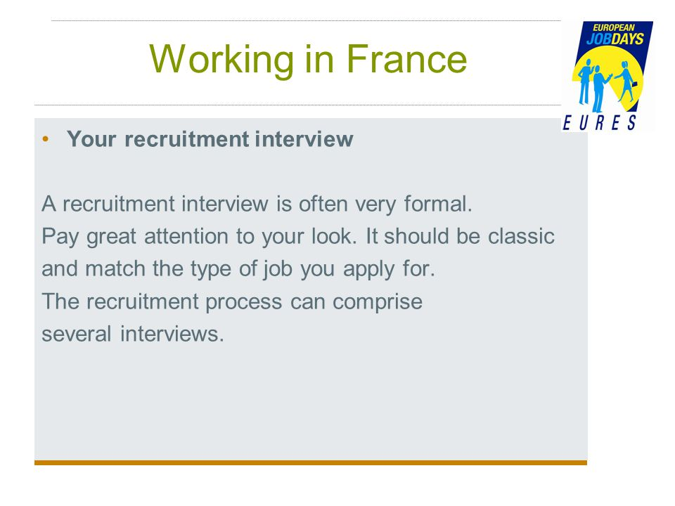 Working in France Your recruitment interview A recruitment interview is often very formal.