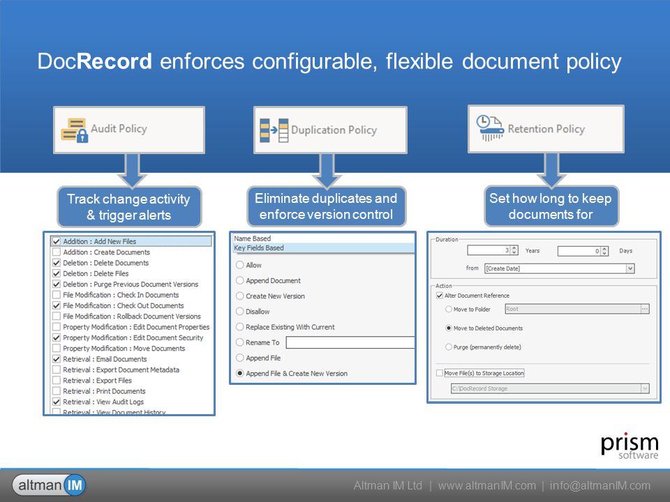 Altman IM Ltd | www.altmanIM.com | info@altmanIM.com DocRecord enforces configurable, flexible document policy Track change activity & trigger alerts Eliminate duplicates and enforce version control Set how long to keep documents for