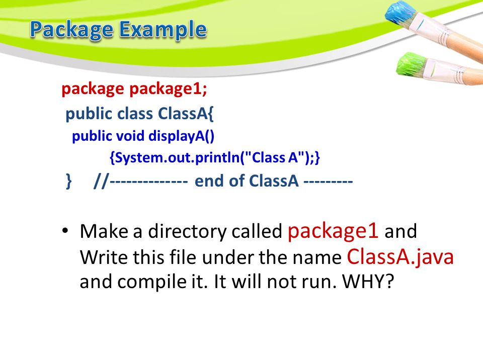 Creating a package: package firstPackage; public class FirstClass {…….