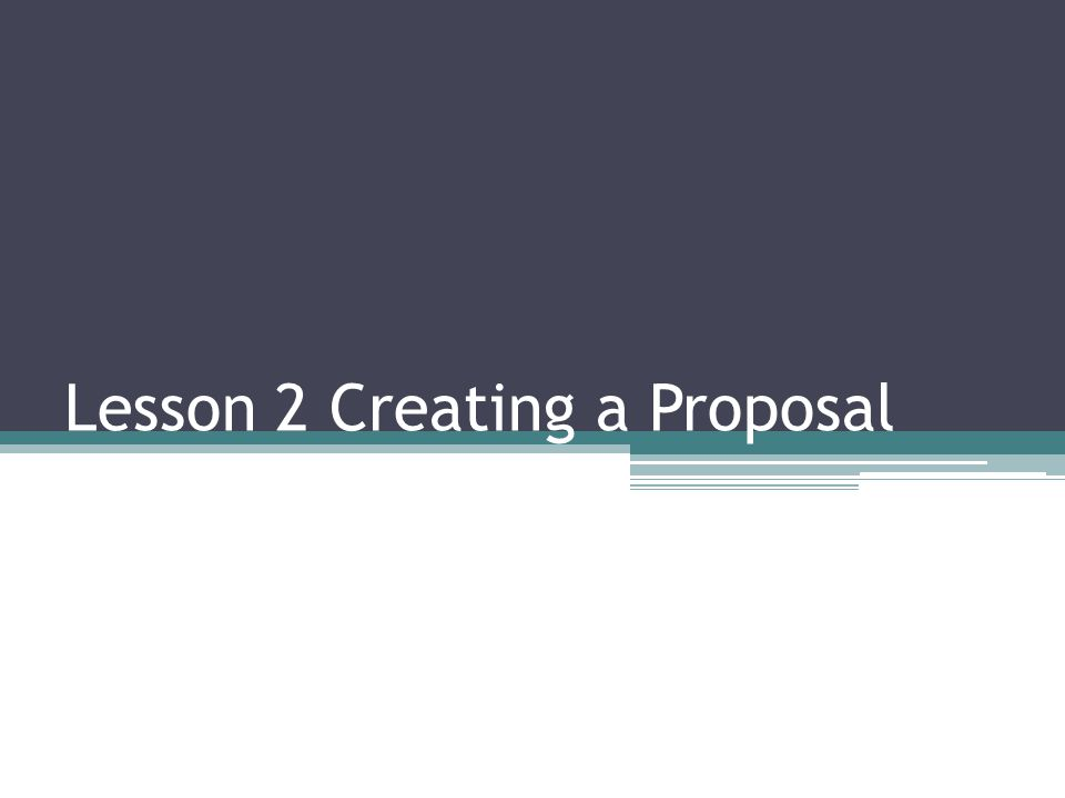Lesson 2 Creating a Proposal