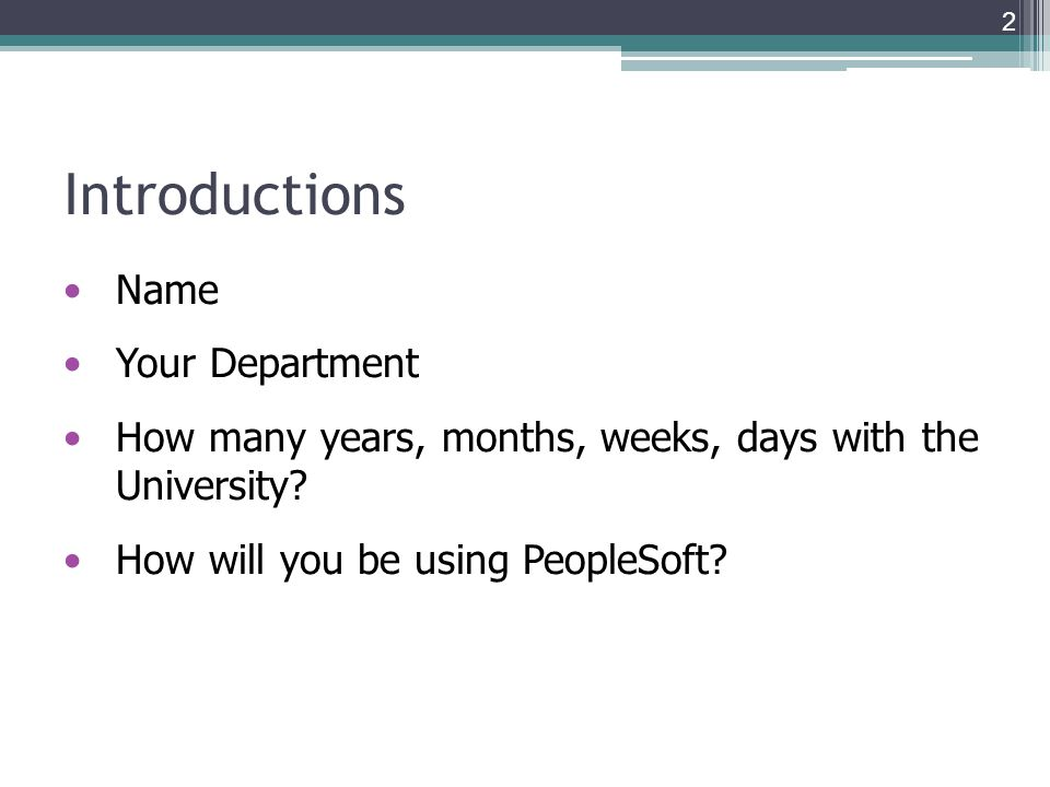 Introductions Name Your Department How many years, months, weeks, days with the University.