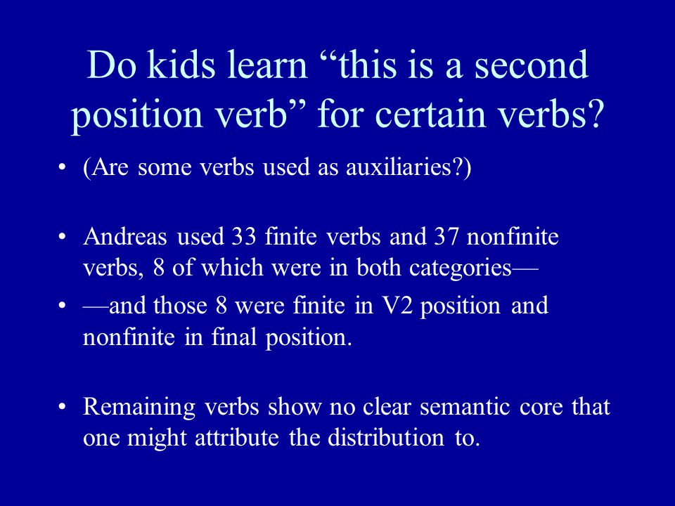 Do kids learn this is a second position verb for certain verbs.