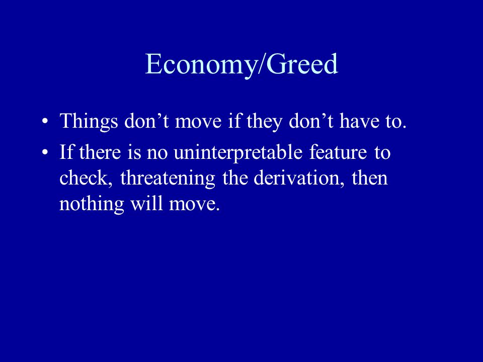 Economy/Greed Things don't move if they don't have to.