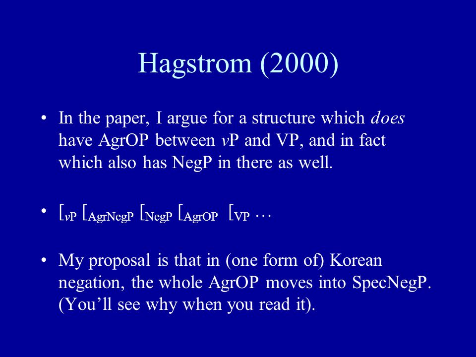 Hagstrom (2000) In the paper, I argue for a structure which does have AgrOP between vP and VP, and in fact which also has NegP in there as well.