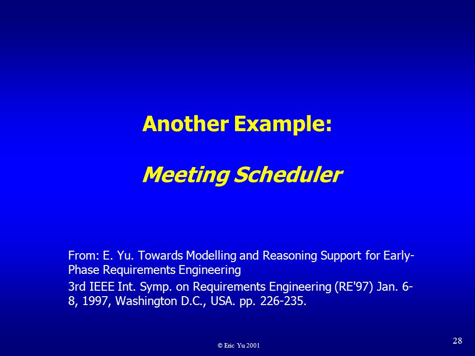 © Eric Yu 2001 28 Another Example: Meeting Scheduler From: E.