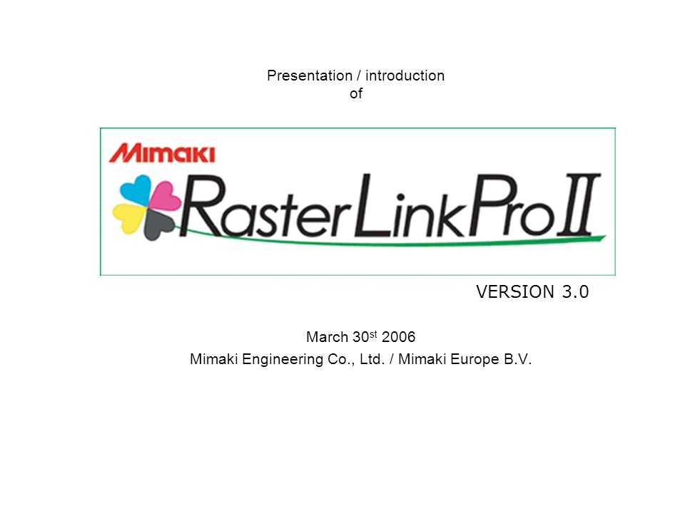 Presentation / introduction of VERSION 3.0 March 30 st 2006 Mimaki Engineering Co., Ltd.
