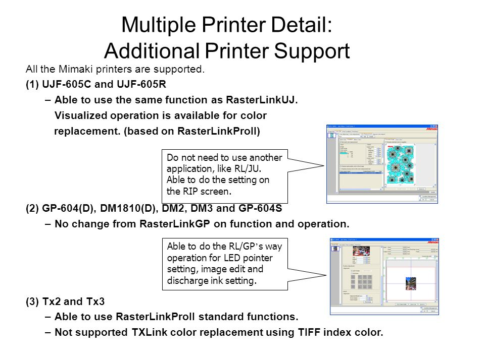 Multiple Printer Detail: Additional Printer Support All the Mimaki printers are supported.