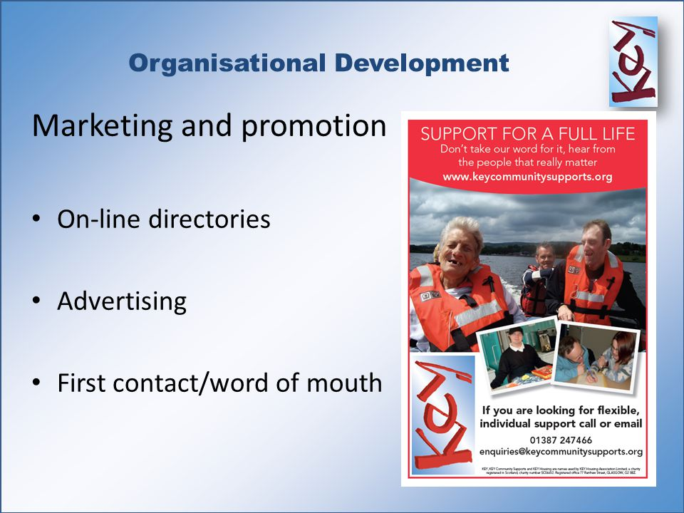 Organisational Development Marketing and promotion On-line directories Advertising First contact/word of mouth