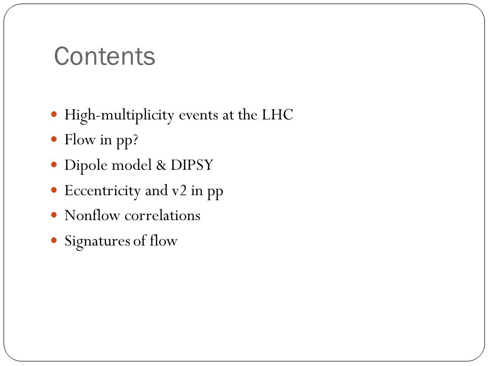 Contents High-multiplicity events at the LHC Flow in pp.