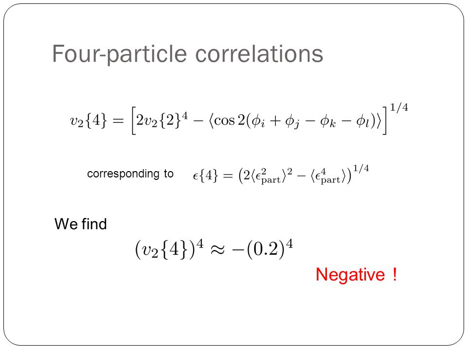 Four-particle correlations corresponding to We find Negative !