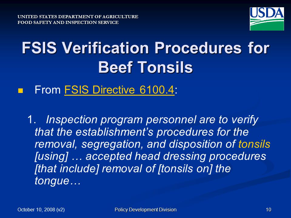 UNITED STATES DEPARTMENT OF AGRICULTURE FOOD SAFETY AND INSPECTION SERVICE October 10, 2008 (v2)10Policy Development Division FSIS Verification Procedures for Beef Tonsils From FSIS Directive 6100.4:FSIS Directive 6100.4 1.
