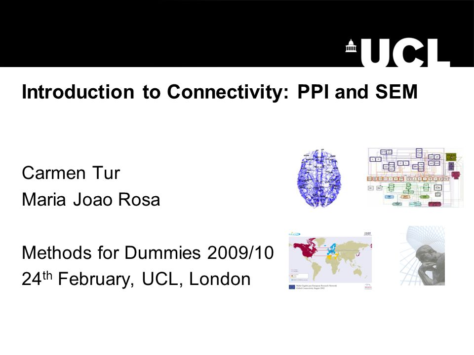 Introduction to Connectivity: PPI and SEM Carmen Tur Maria Joao Rosa Methods for Dummies 2009/10 24 th February, UCL, London