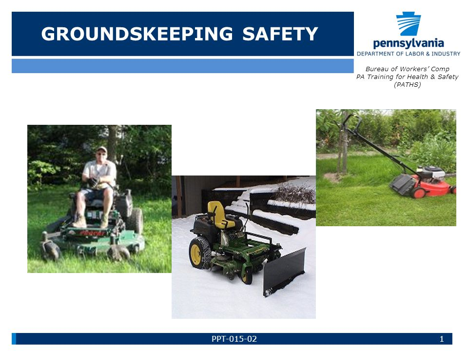 GROUNDSKEEPING SAFETY Bureau of Workers' Comp PA Training for Health & Safety (PATHS) 1PPT-015-02