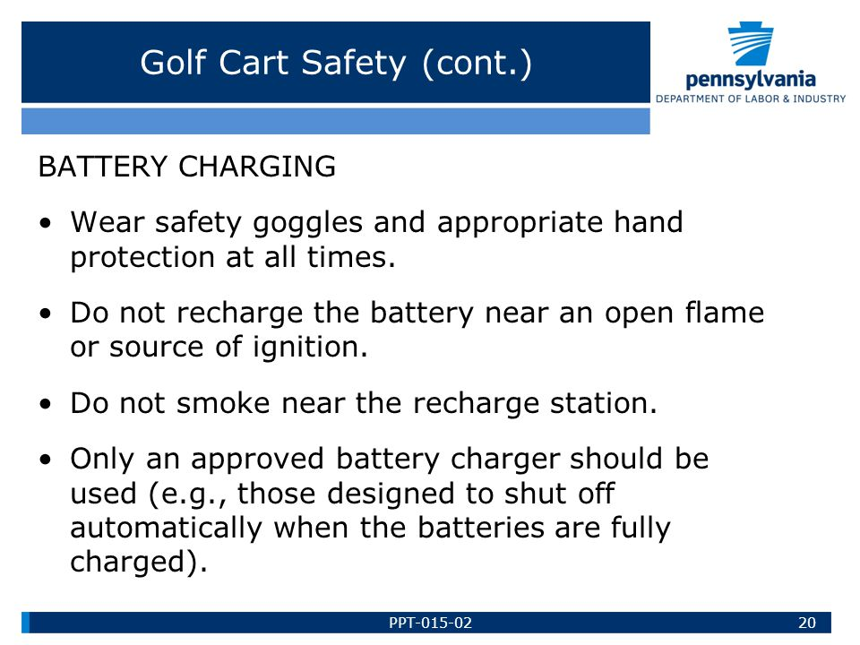 Golf Cart Safety (cont.) BATTERY CHARGING Wear safety goggles and appropriate hand protection at all times.